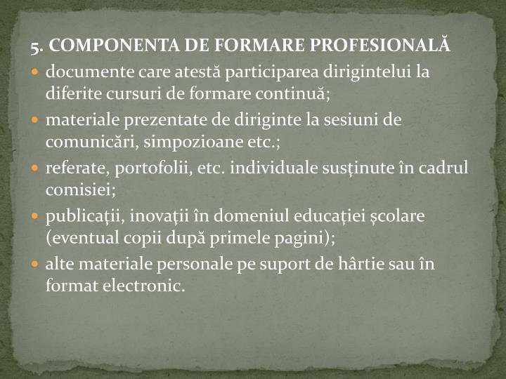 5. COMPONENTA DE FORMARE PROFESIONALĂ