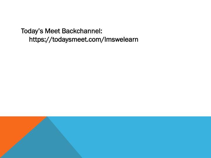 Today's Meet Backchannel: https://todaysmeet.com/lmswelearn