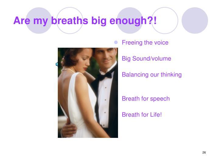 Are my breaths big enough?!