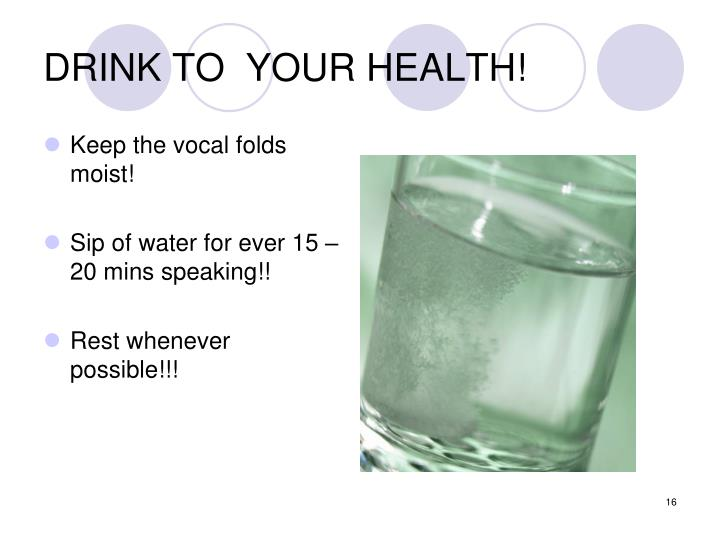 DRINK TO  YOUR HEALTH!