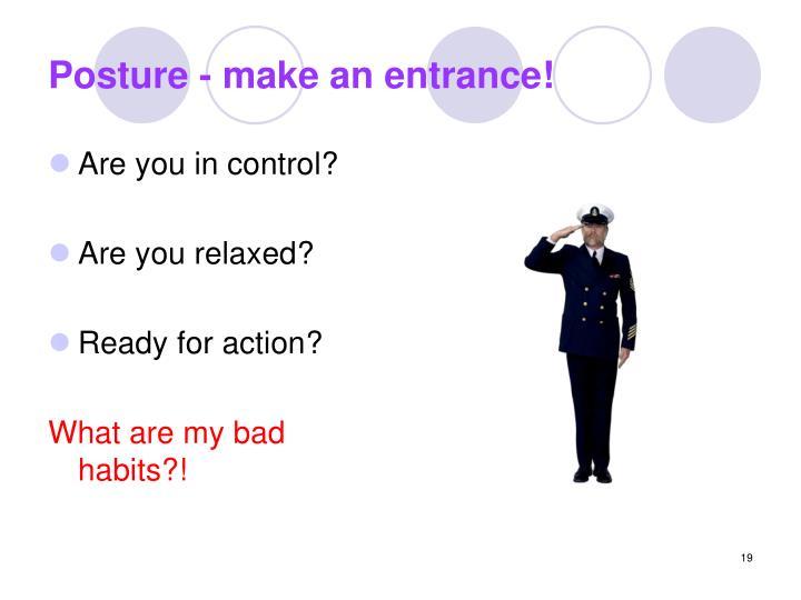 Posture - make an entrance!