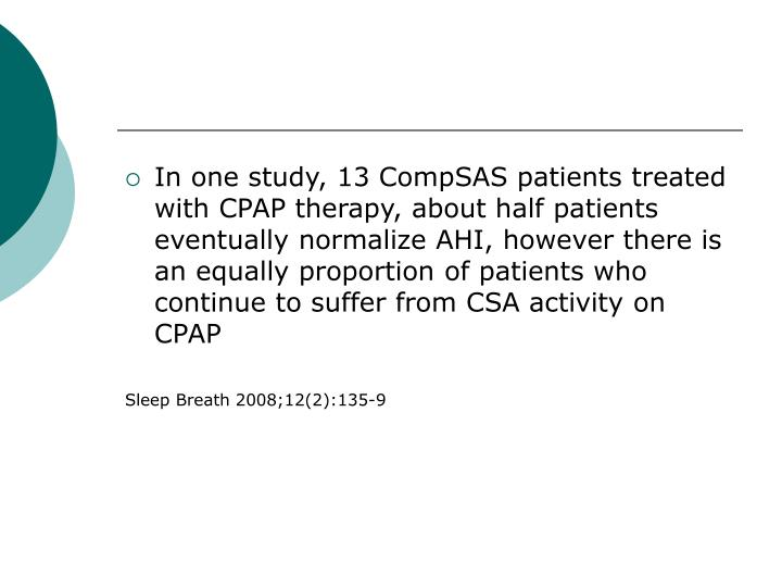 In one study, 13 CompSAS patients treated with CPAP therapy, about half patients eventually normalize AHI, however there is an equally proportion of patients who continue to suffer from CSA activity on CPAP