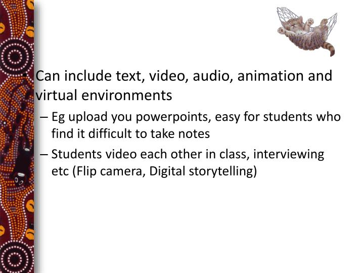 Can include text, video, audio, animation and virtual environments
