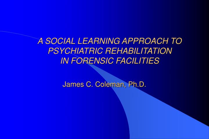 a social learning approach to psychiatric rehabilitation in forensic facilities n.