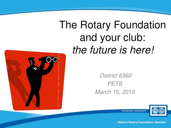 the rotary foundation and your club the future is here n.