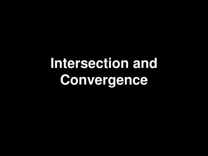 Intersection and Convergence