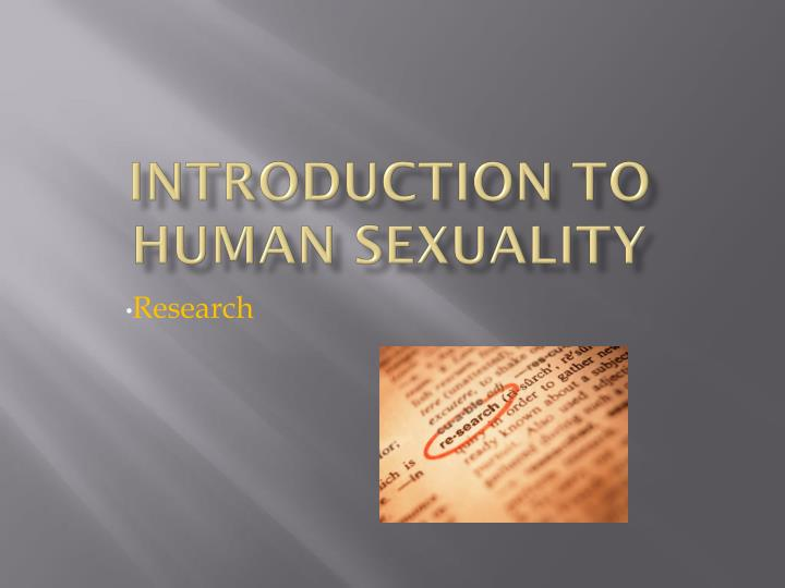human sexuality research 1 Topics to write a research paper on sexuality human sexuality is a very intrinsic issue in the modern times fundamentally it is the study of the sexual orientation of a human being.