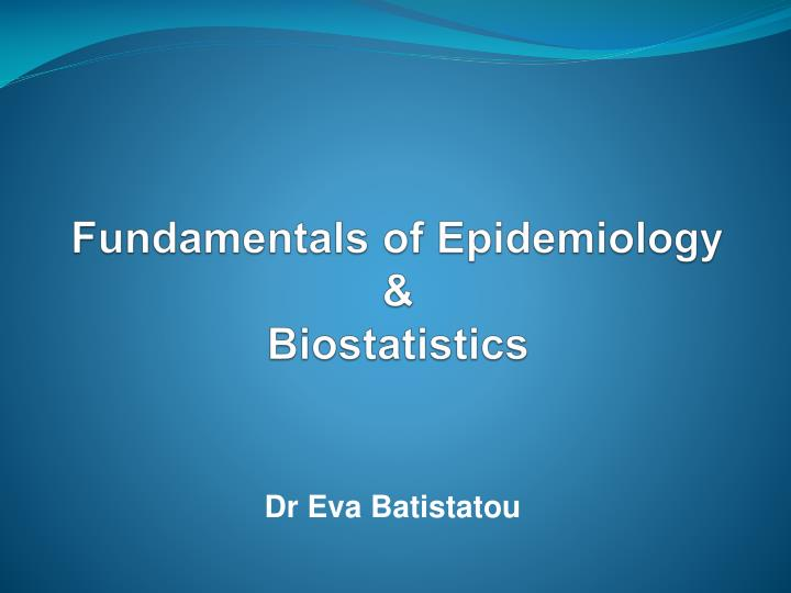 PPT - Fundamentals of Epidemiology & Biostatistics PowerPoint