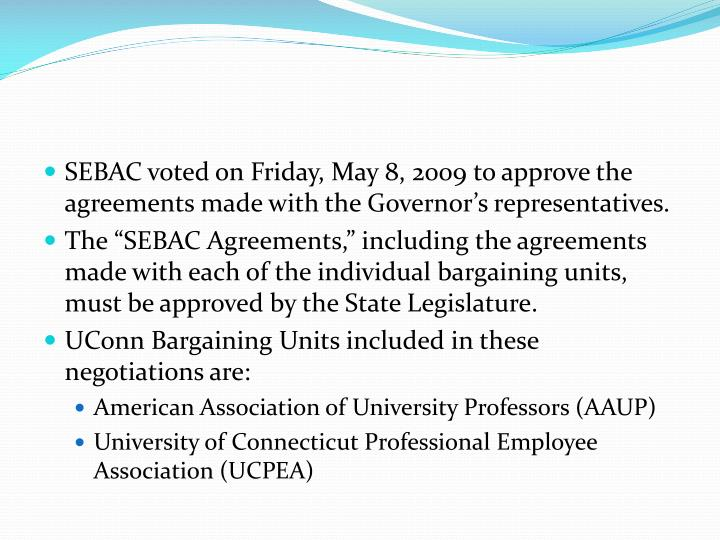 SEBAC voted on Friday, May 8, 2009 to approve the agreements made with the Governor's representatives.