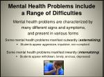 mental health problems include a range of difficulties