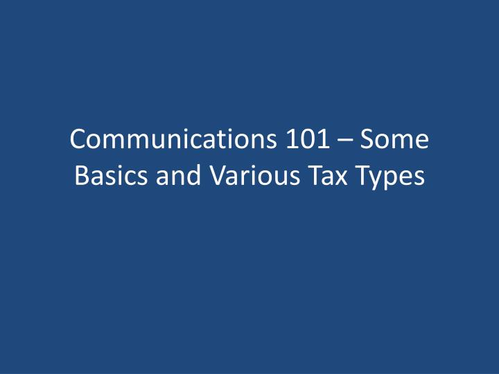 communications 101 some basics and various tax types n.