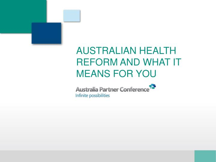 Australian health reform and what it means for you