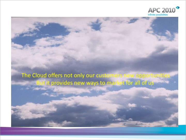 The Cloud offers not only our customers new opportunities