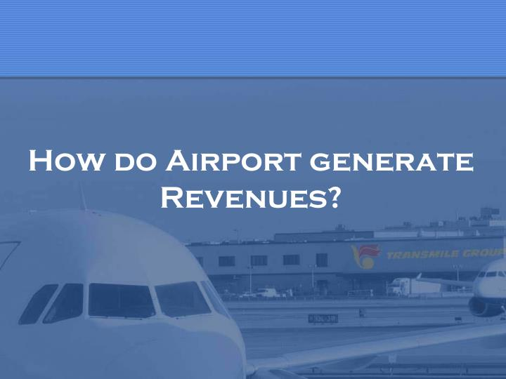How do Airport generate Revenues?