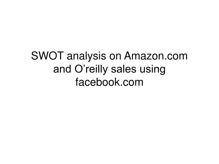 swot analysis on amazon com and o reilly sales using facebook com n.