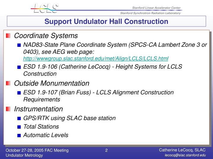 Support undulator hall construction