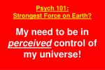 psych 101 strongest force on earth my need to be in perceived control of my universe