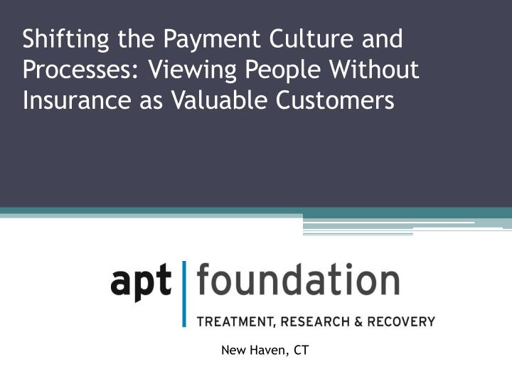 shifting the payment culture and processes viewing people without insurance as valuable customers n.