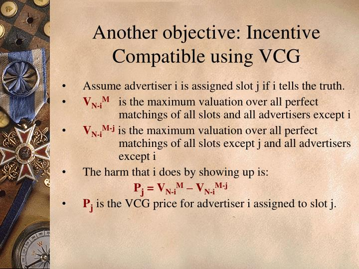 Another objective: Incentive Compatible using VCG