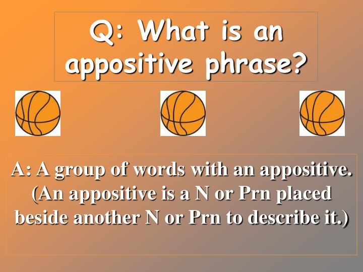 Q: What is an appositive phrase?