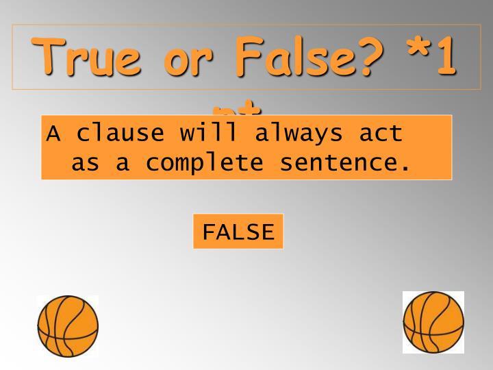 True or False? *1 pt.