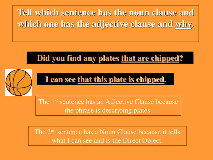 Tell which sentence has the noun clause and which one has the adjective clause and