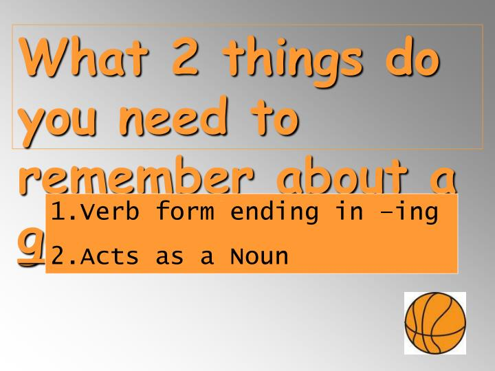 What 2 things do you need to remember about a