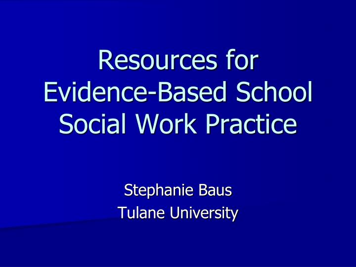 resources for evidence based school social work practice n.