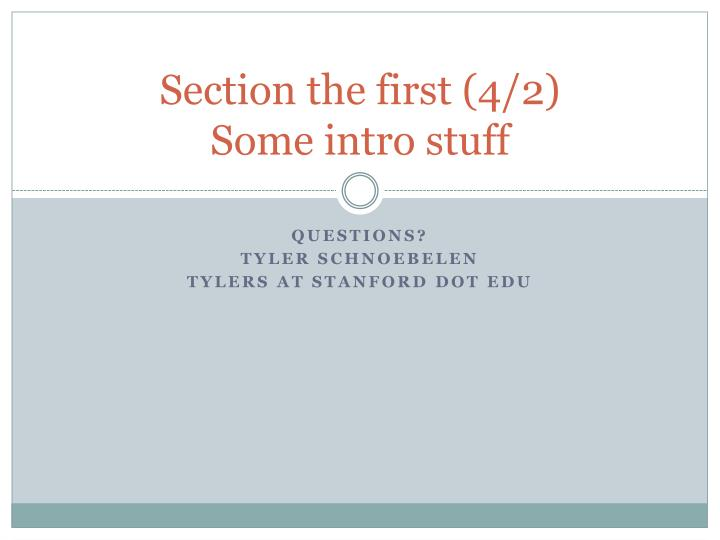 Section the first 4 2 some intro stuff