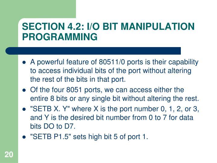 SECTION 4.2: I/O BIT MANIPULATION PROGRAMMING