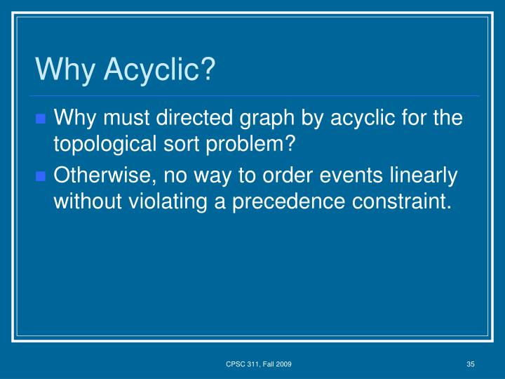 Why Acyclic?