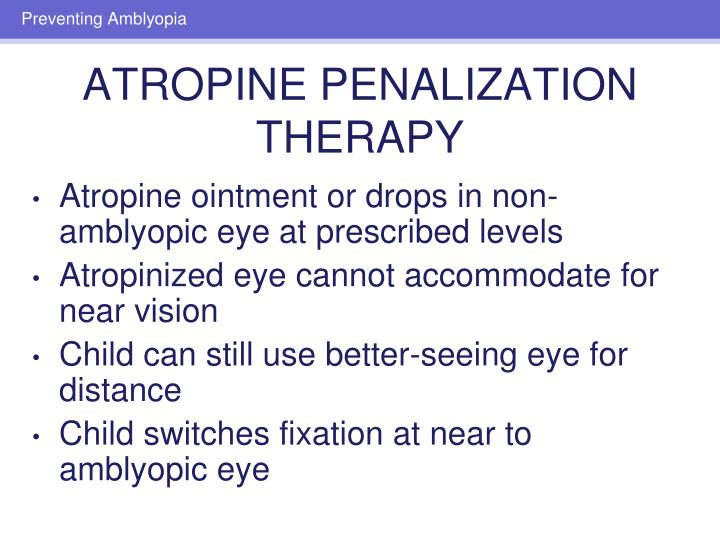 Atropine ointment or drops in non-amblyopic eye at prescribed levels