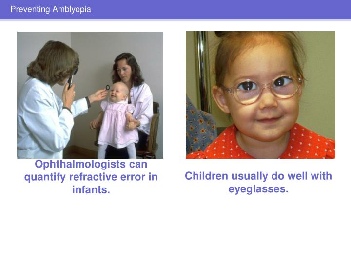 Ophthalmologists can quantify refractive error in infants.