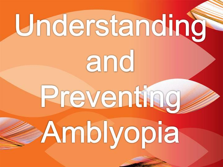 Understanding and preventing amblyopia