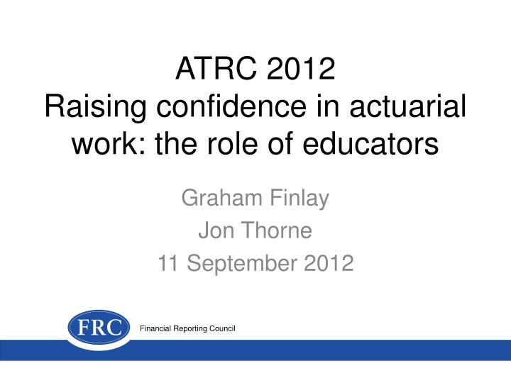Atrc 2012 raising confidence in actuarial work the role of educators