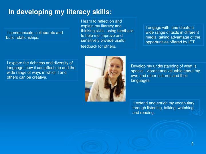 In developing my literacy skills: