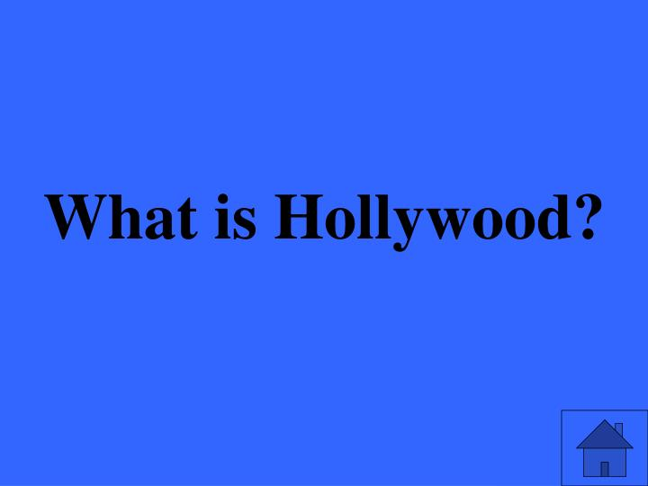 What is Hollywood?
