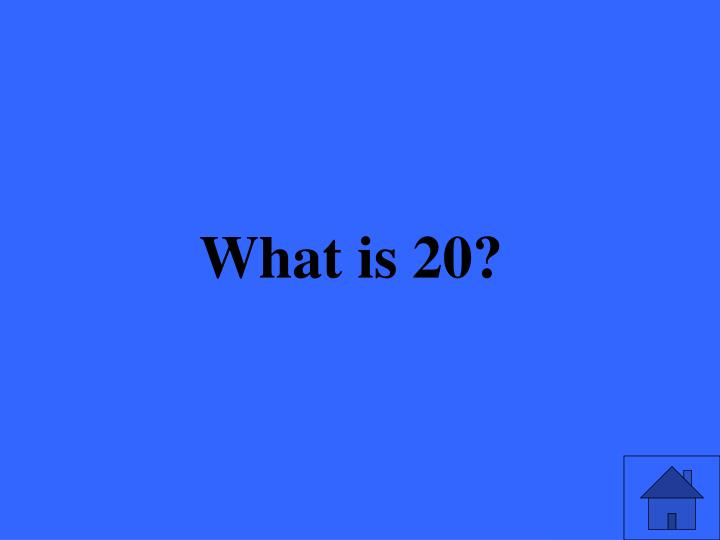What is 20?