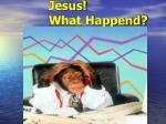 jesus what happend