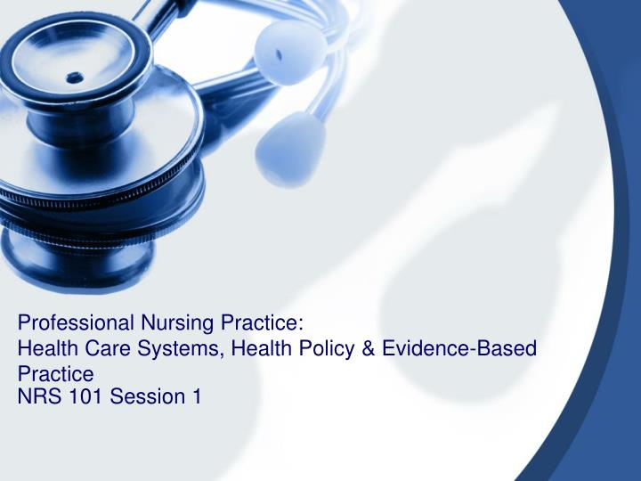 professional nursing practice health care systems health policy evidence based practice n.