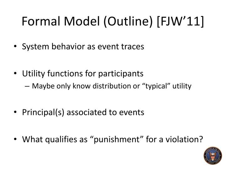 Formal Model (Outline) [FJW'11]