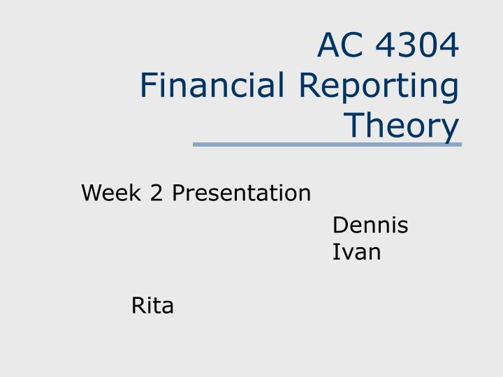 ac 4304 financial reporting theory n.