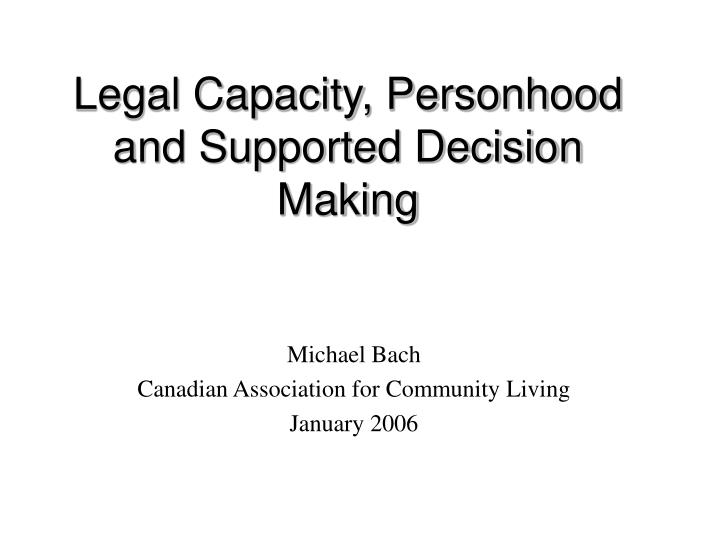 Legal capacity personhood and supported decision making