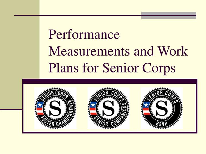 Performance measurements and work plans for senior corps
