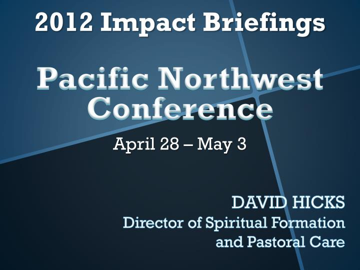 2012 impact briefings pacific northwest conference april 28 may 3 n.