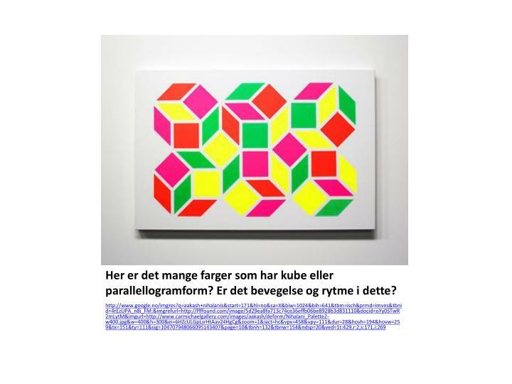 Her er det mange farger som har kube eller parallellogramform? Er det bevegelse og rytme i dette?