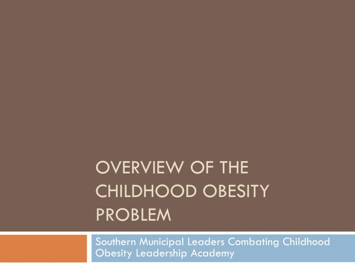 overview of the childhood obesity problem n.