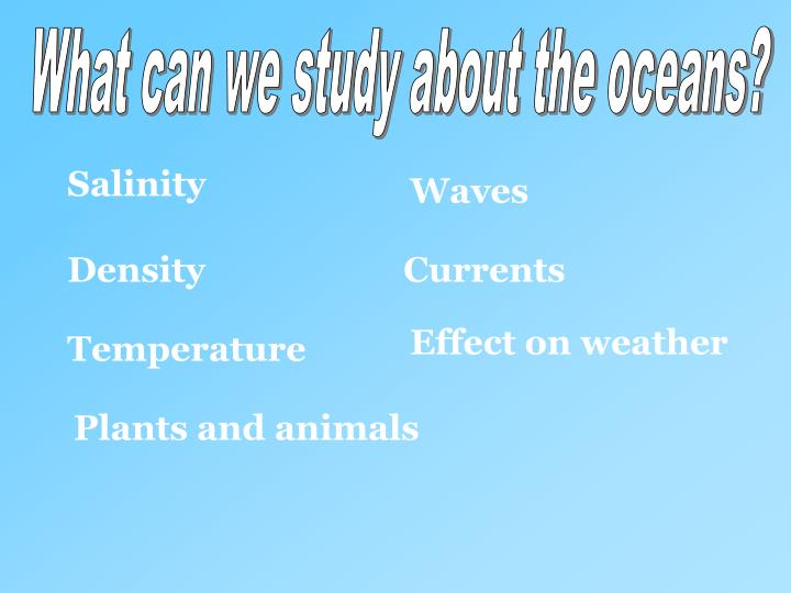 What can we study about the oceans?