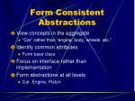 form consistent abstractions