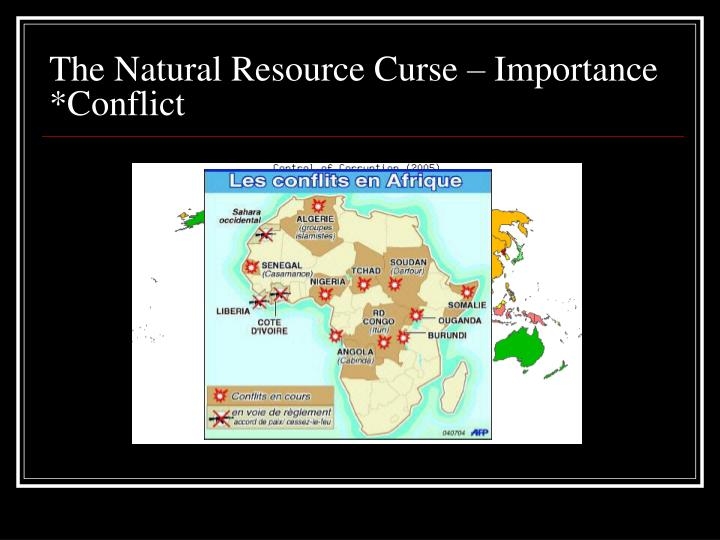 The Natural Resource Curse – Importance *Conflict